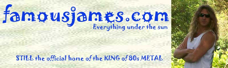 FamousJames.com - Home Of The King Of 80s Metal